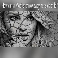 mother throw sick child? heartbroken