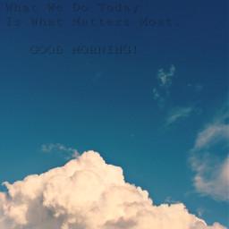 goodmorningeveryone wishyouallaveryhappynewweek mymondaymotivationalquotes nature blueskyandclouds