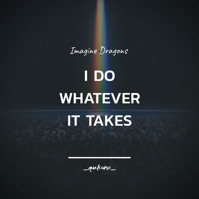 """𝐈 𝐝𝐨 𝐰𝐡𝐚𝐭𝐞𝐯𝐞𝐫 𝐢𝐭 𝐭𝐚𝐤𝐞𝐬""  #music #imaginedragons #band #whateverittakes #quote #citation"