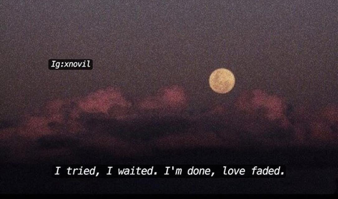 #freetoedit #itried #waited #imdone #love #faded #pinterest #wow #true