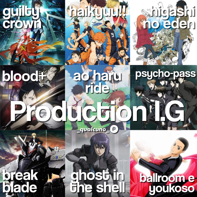 [💣] 𝗣𝗿𝗼𝗱𝘂𝗰𝘁𝗶𝗼𝗻 𝗜.𝗚  #anime #studio #productionig #guiltycrown #gc #haikyuu #hq #higashinoeden #hne #blood+ #aoharuride #ahr #psychopass #pp #breakblade #bb #ghostintheshell #gits #ballroomeyoukoso #bey