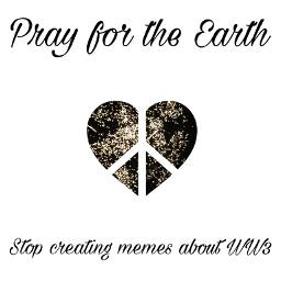 prayfortheearth ww3 spreadawareness unity love freetoedit