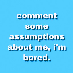 assumptions assume bored