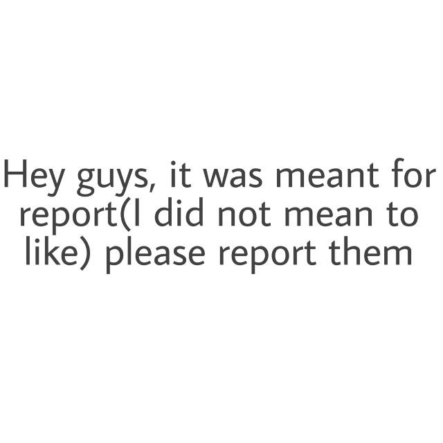 Please report