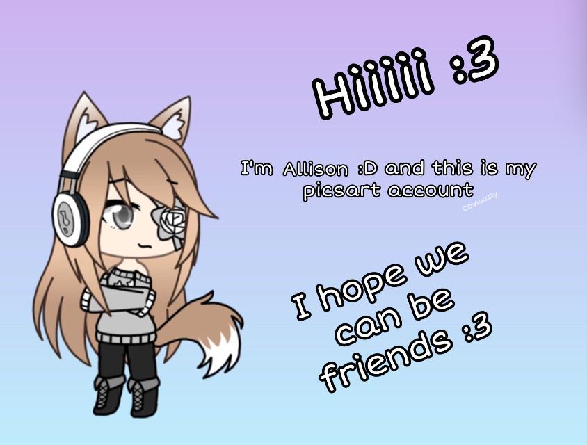 Hiiii: I'm Allison, or Aly, and this is my O.C.   I hope we can be friends and geek out about stuff like anime, books, fandoms, etc. :3   Soooo, ye, das it :>   #freetoedit #gacha #gachalife #gachagirl #gachaoc #oc #Girl #myoc #Friends #ibf