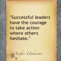 successful leaders courage hesitate author