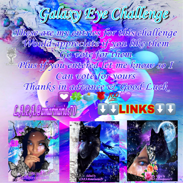 It's that time to vote for      (Links)⬇️⬇️  Galaxy Eye  Challenge   These are my entries for this challenge  Would appreciate if you like them  Go vote for them  Plus if you entered let me know so I  Can vote for yours  Thanks in advance & Good Luck 💟🍀🗳🌹💯💜  ⬇️⬇️LINKS⬇️⬇️    https://picsart.com/i/330159637160201?challenge_id=5ee1f957f9a88043cc747730  https://picsart.com/i/330159083009201?challenge_id=5ee1f957f9a88043cc747730  https://picsart.com/i/330160346034201?challenge_id=5ee1f957f9a88043cc747730 Thanks in advance    #mybackground #mywork #myediting #editedbyme #editedbyLAPA@amarinarios70 #simpleme #wolf #moon #illustration #digitalart #artist #myphotographs #photography #photographer #photooftheday @amarinarios70  #freetoedit