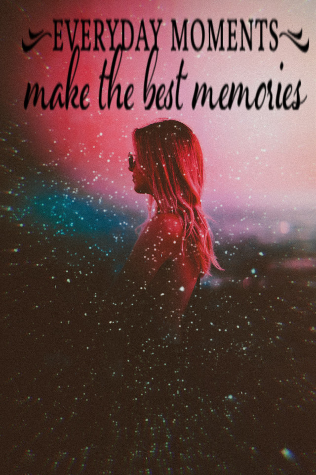 Every moment matters and makes beautiful memories that last a life time...and even though some may be bad you are brave and can get through anything because good outways the bad! ❤😁 #freetoedit #liveeverymoment #memories