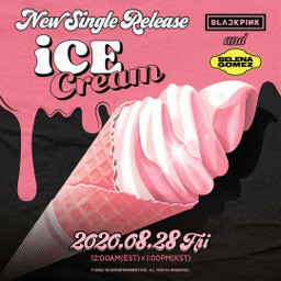 blackpink 블랙핑크 selenagomez 셀레나고메즈 icecream newsingle titleposter 20200828_12amest 20200828_1pmkst release yg