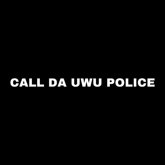 #uwupolice #nouwu #uwuhate #deleteuwu #yeetusuwuoffacliffus