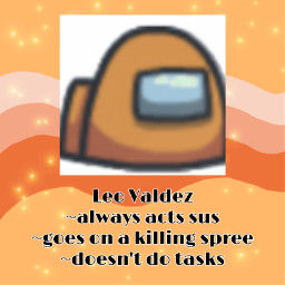 leovaldez as orange in amongus is facts but he would not do tasks freetoedit