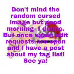 taglist goodmorning editrequestsareopen freetoedit