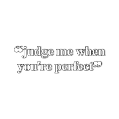 pinterest judgeme dontjudgeme perfect quote quotes relatable relatablequotes selflove moreselflove youmatter youarevalid youarebeautiful loved lovequote freetoedit