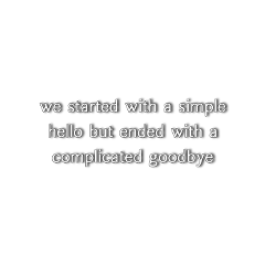 hello goodbye quote quotes pinterest weheartit clouds cloud cloudy sky mentalhealth relationships depression friendships interesting simple complex complicated text aesthetic aesthetictext aestheticquote freetoedit