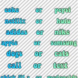 thisorthat coke pepsi netflix hulu adidas nike apple samsung dogs cats call text chickfila mcdonalds phone ipad freetoedit remixit