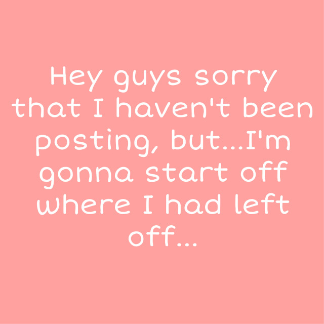 #sorry #notposting #imvustory    Sorry I has been really busy so i hope i could make it up to yall...:/ 🥺😔