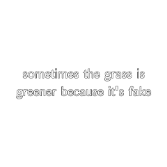grass greener fence quote quotes metaphor interesting pinterest weheartit tumblr clouds cloudy sky grey white pink aesthetic complex freetoedit
