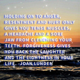 freetoedit anger resentment hurt headache clenchedteeth forgiveness laughter joy light life quote quotesandsayings tense